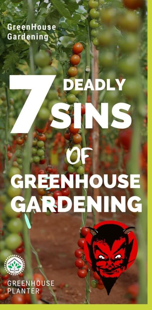 7 deadly SINS of greenhouse gardening