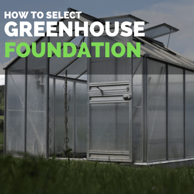 selecting greenhouse foundation