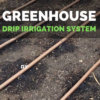 DIY Greenhouse Drip Irrigation System | DIY Greenhouse watering